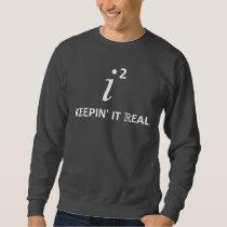 Keepin' It Real Sweatshirt