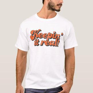 Keepin' it real T-Shirt