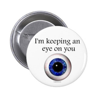 Keeping an Eye on You Button Pin