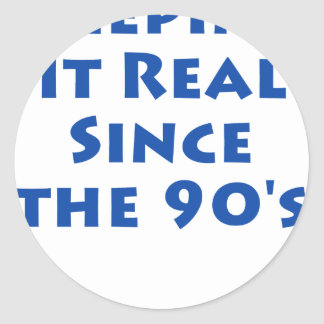 Keeping it real since the 90's classic round sticker