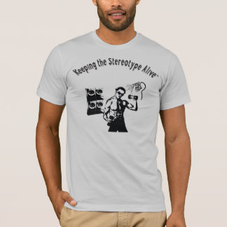 Keeping The Stereotype Alive - Gym T-Shirt