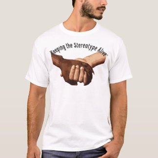 Keeping The Stereotype Alive - Holding Hands T-Shirt