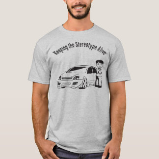 Keeping The Stereotype Alive - Supped Up Car T-Shirt