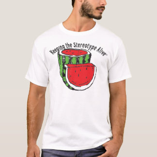 Keeping The Stereotype Alive - Watermelon T-Shirt