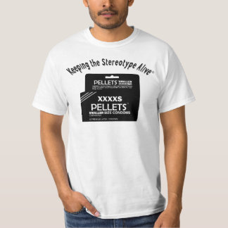 Keeping The Stereotype Alive - XXXXS T-Shirt