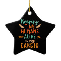 Keeping Tiny Humans Alive Mothers Day Fathers Day Ceramic Ornament