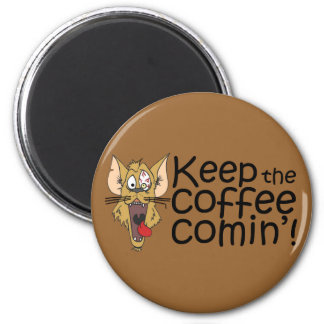 Keepthecoffeecomin',Magnet 2 Inch Round Magnet