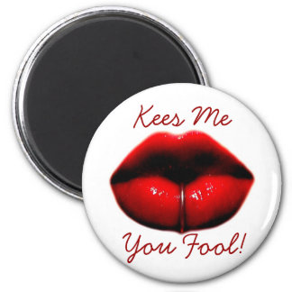Kees Me You Fool! 2 Inch Round Magnet