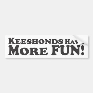 Keeshonds Have More Fun! - Bumper Sticker