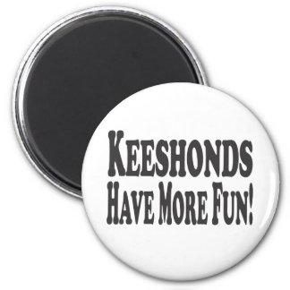 Keeshonds Have More Fun! Magnet