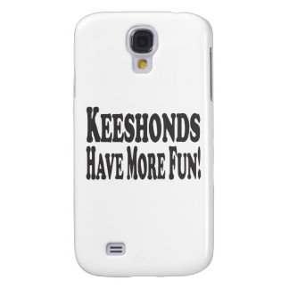Keeshonds Have More Fun! Samsung Galaxy S4 Cover