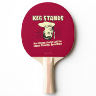 Keg Stands: Parents Stand Something Ping Pong Paddle