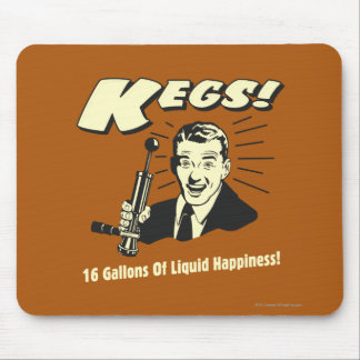 Kegs: 16 Gallons Liquid Happiness Mouse Pad