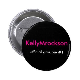 KellyMrockson, official groupie #1 Pin