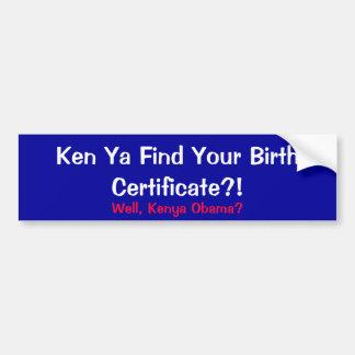 Ken Ya Find Your Birth Certificate? Bumper Sticker