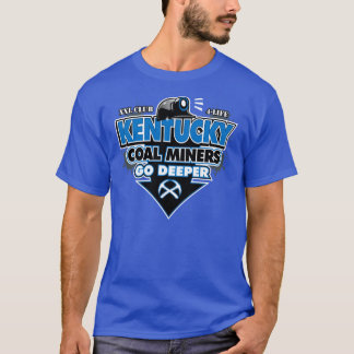 KENTUCKY COAL MINERS GO DEEPER T-Shirt