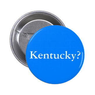 Kentucky? Pinback Button