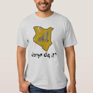 Kenya dig it? tee shirt
