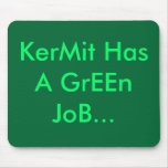 KerMit Has A GrEEn JoB... Mouse Pad