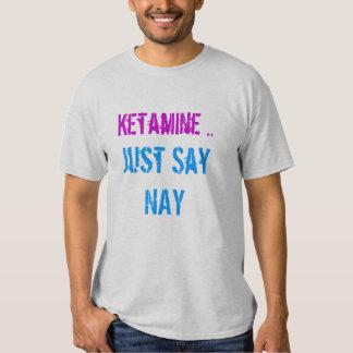 ketamine just say nay t-shirt