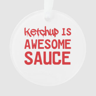 Ketchup is Awesome Sauce Ornament