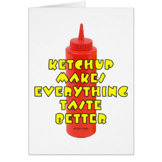 Ketchup Makes Everything Taste Better Card