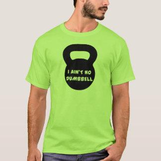 Kettlebell - I Ain`t No Dumbell logo T-Shirt