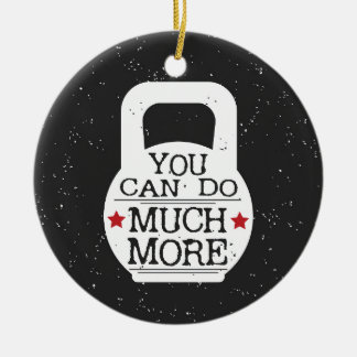 Kettlebell Print - You Can Do Much More Ceramic Ornament