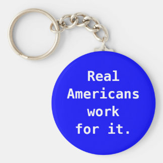 Key Ring:  Real Americans work for it. Basic Round Button Keychain