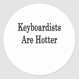 Keyboardists Are Hotter Round Stickers