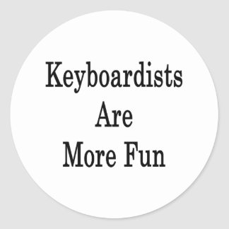 Keyboardists Are More Fun Round Stickers