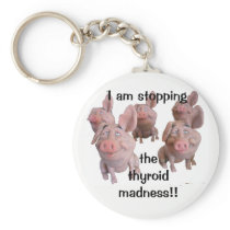 Keychain--STOPPING the THYROID MADNESS! Keychain