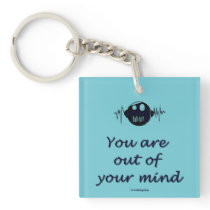 Keychain with text 'You are out of your mind'