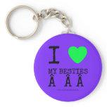 i [Love heart]  my besties    i [Love heart]  my besties    Keychains
