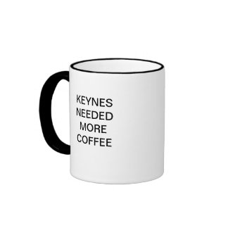 KEYNES NEEDED MORE COFFEE RINGER COFFEE MUG