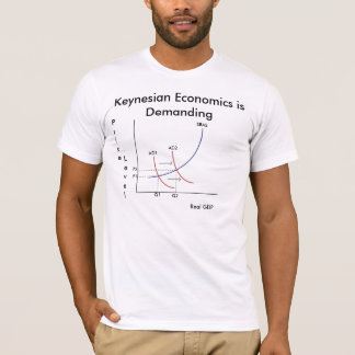 Keynesian Economics is Demanding with AS/AD T-Shirt