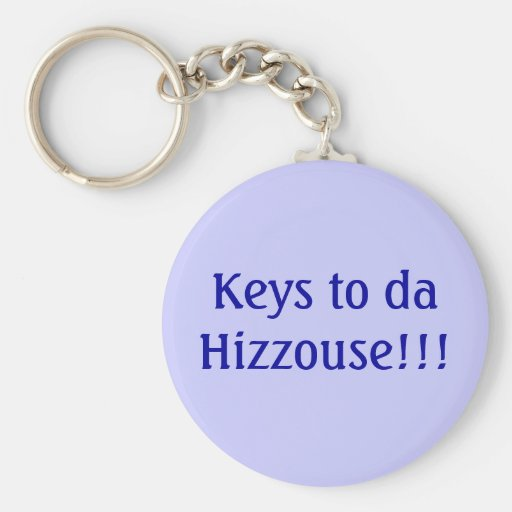 Keys to da Hizzouse!!! Keychain