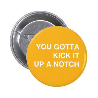 Kick it Up a Notch! Pinback Button