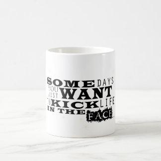 Kick Life in the Face Coffee Mug