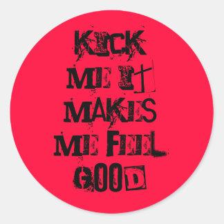 kick me it makes me feel good round stickers