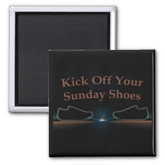 Kick Off Your Sunday Shoes 2 Inch Square Magnet