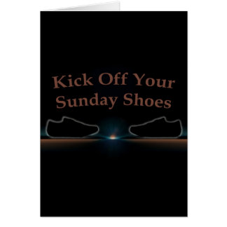 Kick Off Your Sunday Shoes Card