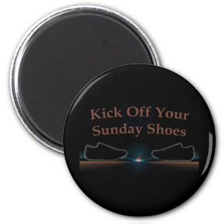 Kick Off Your Sunday Shoes Magnet