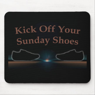 Kick Off Your Sunday Shoes Mouse Pad