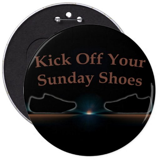 Kick Off Your Sunday Shoes Pin
