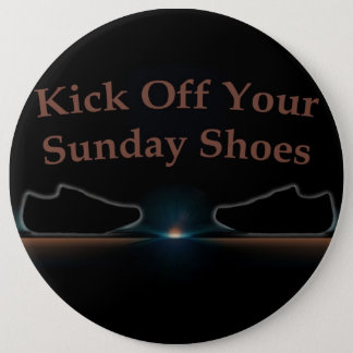 Kick Off Your Sunday Shoes Pinback Button