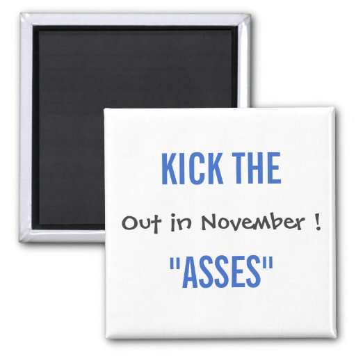 Kick The Asses Out in November! Fridge Magnets