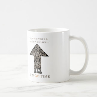 Kick the tires and light the fires...it's go time. coffee mug