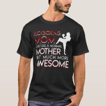 Kickboxing Mom Like Normal More Awesome T-Shirt