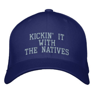 KICKIN' IT WITHTHE NATIVES CAP